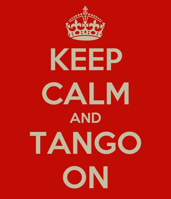 KEEP CALM AND TANGO ON