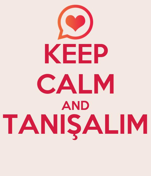 KEEP CALM AND TANIŞALIM