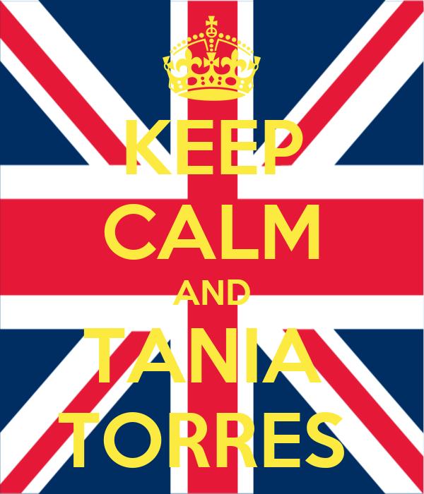 KEEP CALM AND TANIA  TORRES