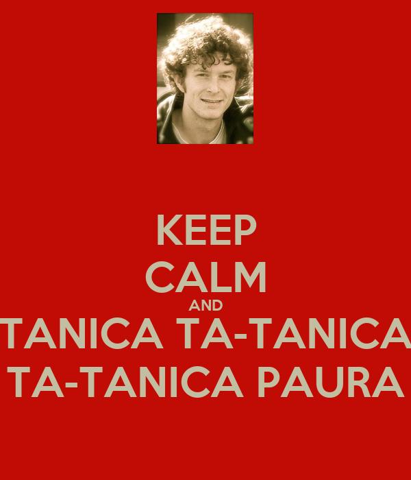 KEEP CALM AND TANICA TA-TANICA TA-TANICA PAURA