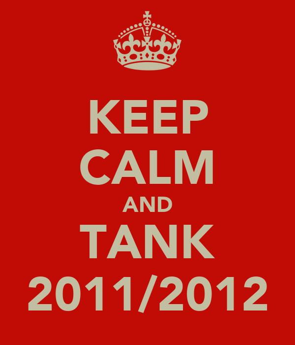 KEEP CALM AND TANK 2011/2012