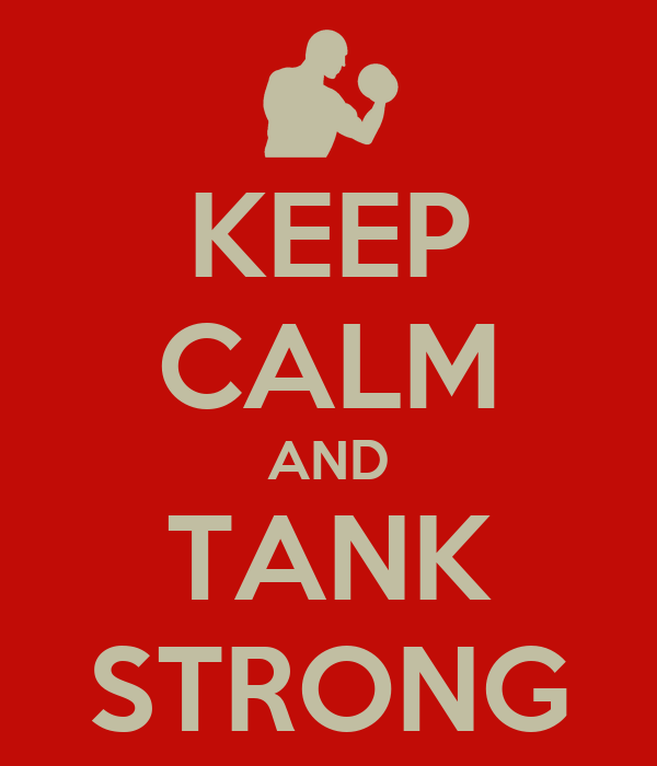 KEEP CALM AND TANK STRONG