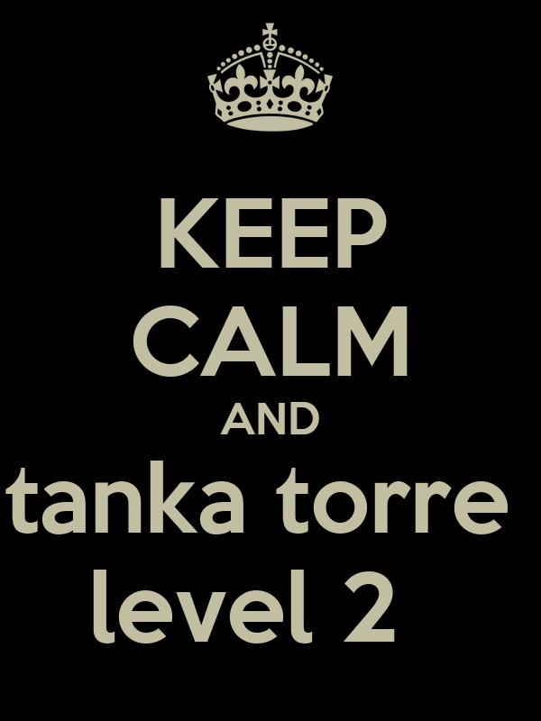KEEP CALM AND tanka torre  level 2