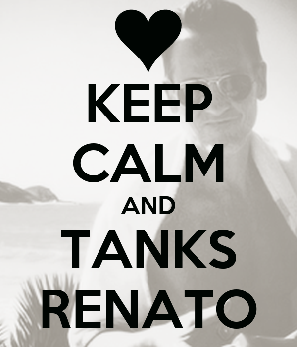 KEEP CALM AND TANKS RENATO
