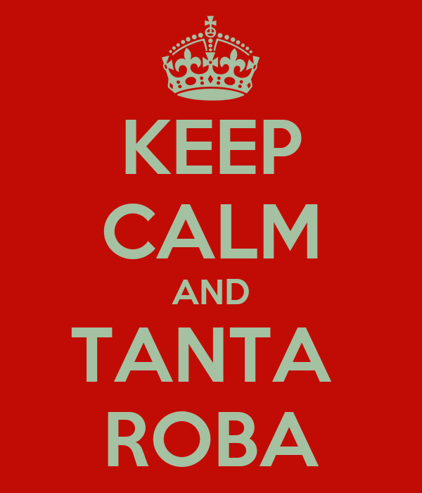 KEEP CALM AND TANTA  ROBA