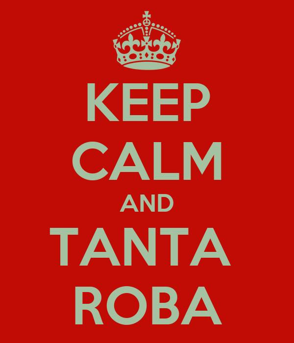 KEEP CALM AND TANTA  ROBA