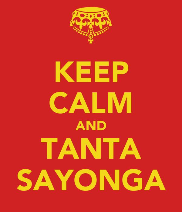 KEEP CALM AND TANTA SAYONGA