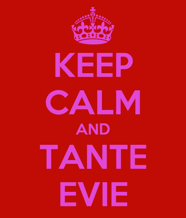 KEEP CALM AND TANTE EVIE
