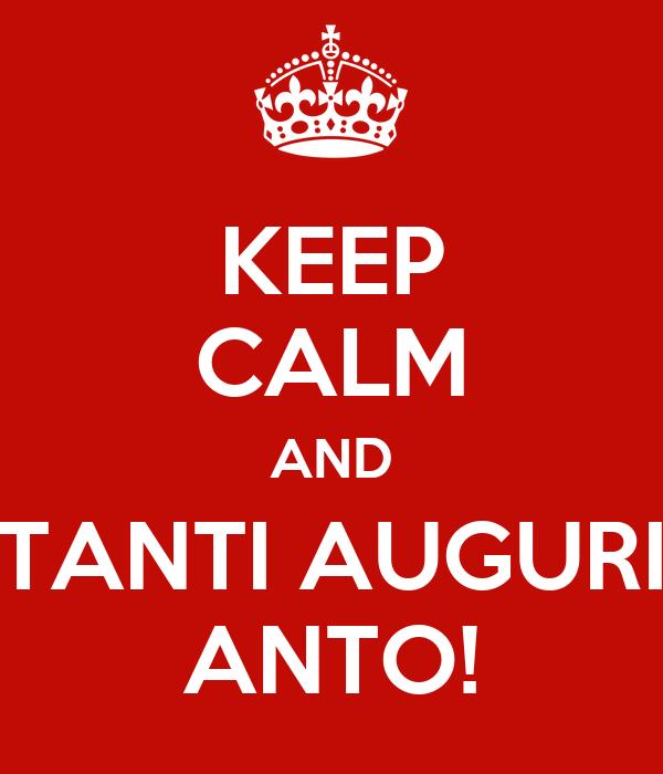 KEEP CALM AND TANTI AUGURI ANTO!