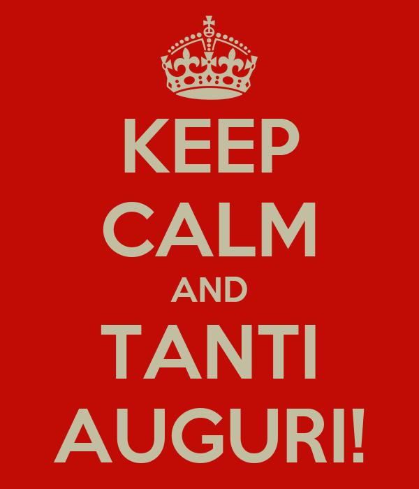 KEEP CALM AND TANTI AUGURI!