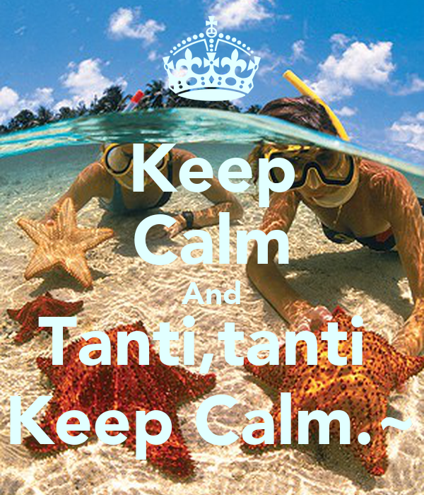 Keep Calm And Tanti,tanti  Keep Calm.~