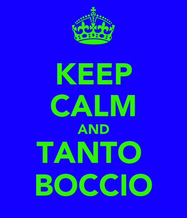 KEEP CALM AND TANTO  BOCCIO