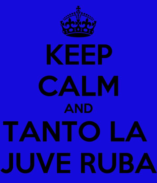 KEEP CALM AND TANTO LA  JUVE RUBA