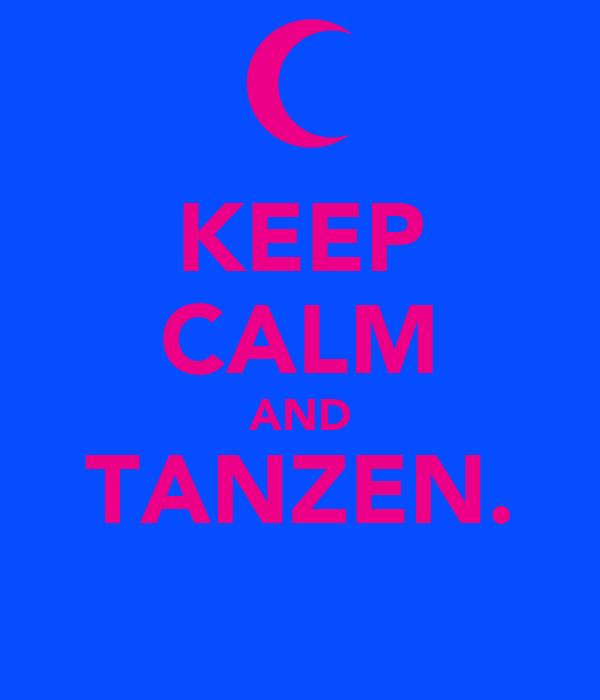 KEEP CALM AND TANZEN.