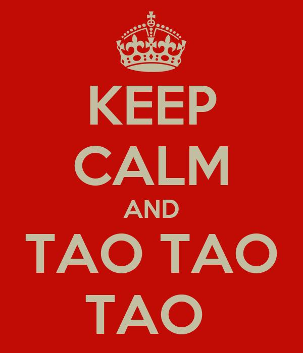 KEEP CALM AND TAO TAO TAO