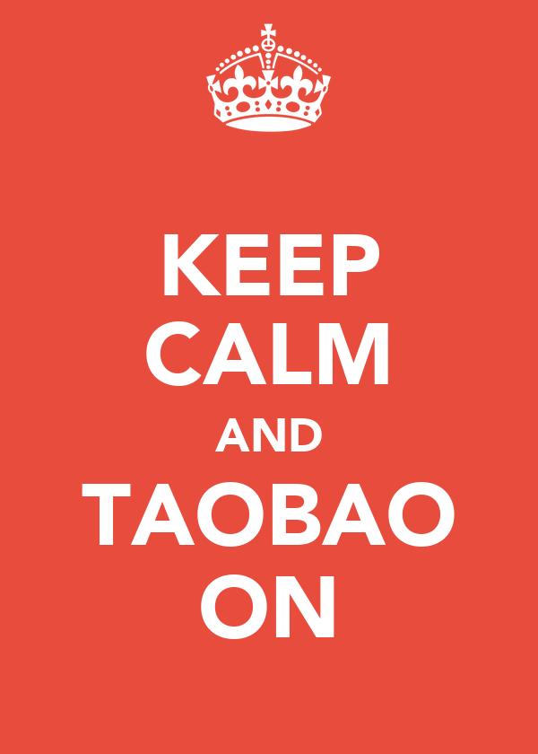 KEEP CALM AND TAOBAO ON