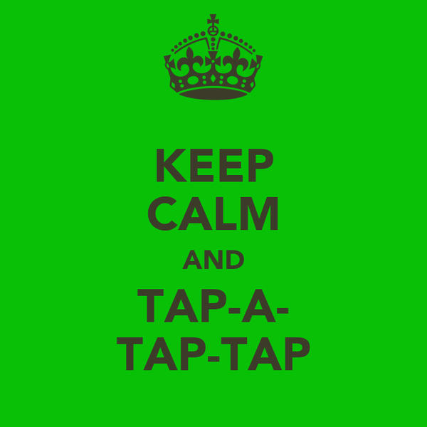 KEEP CALM AND TAP-A- TAP-TAP