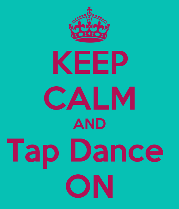 KEEP CALM AND Tap Dance  ON