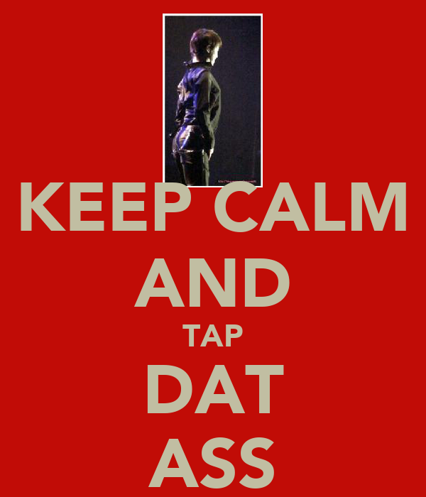KEEP CALM AND TAP DAT ASS