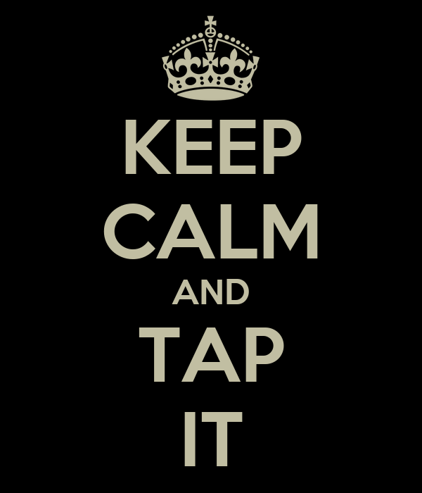 KEEP CALM AND TAP IT