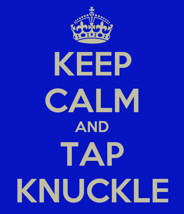 KEEP CALM AND TAP KNUCKLE