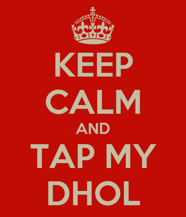 KEEP CALM AND TAP MY DHOL