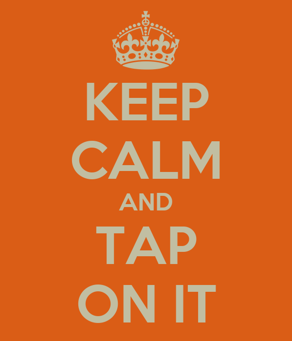 KEEP CALM AND TAP ON IT