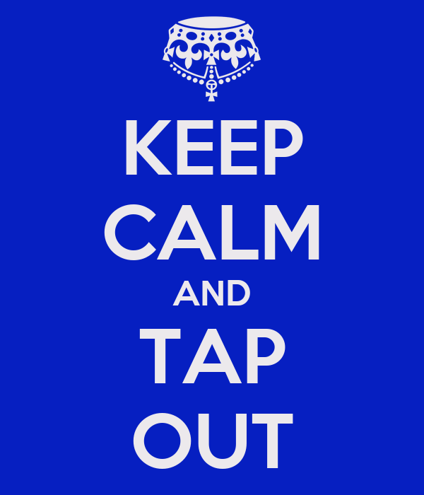 KEEP CALM AND TAP OUT