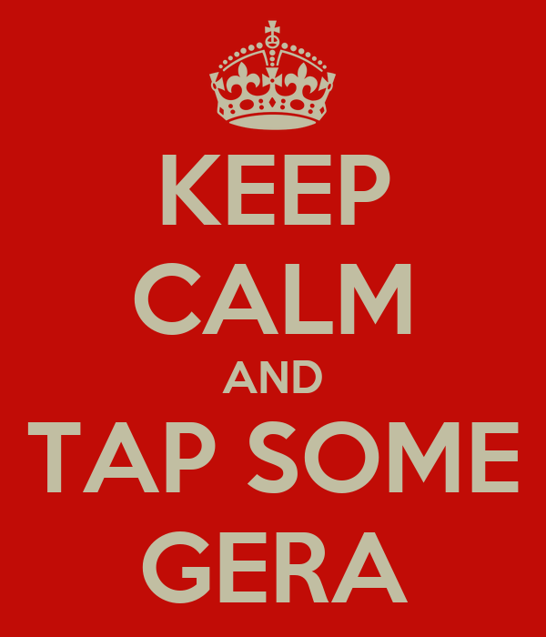 KEEP CALM AND TAP SOME GERA