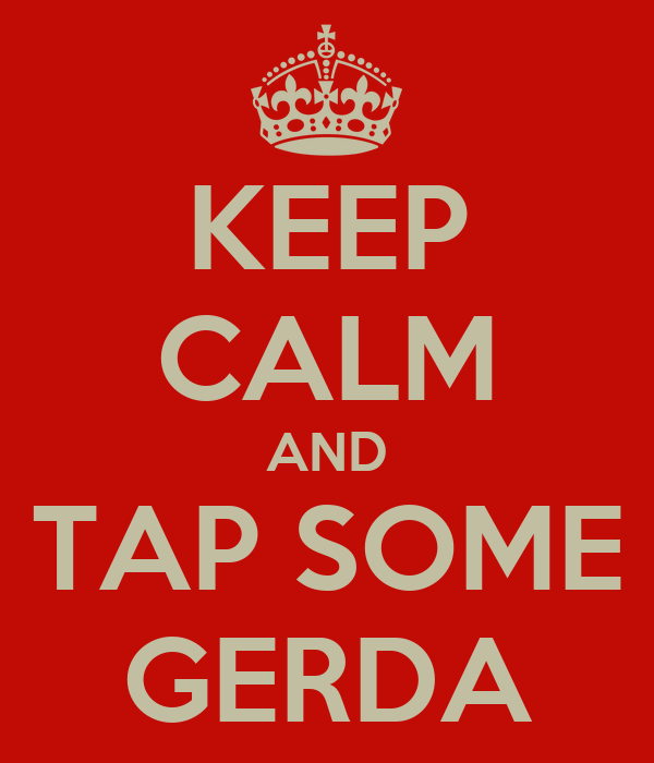 KEEP CALM AND TAP SOME GERDA