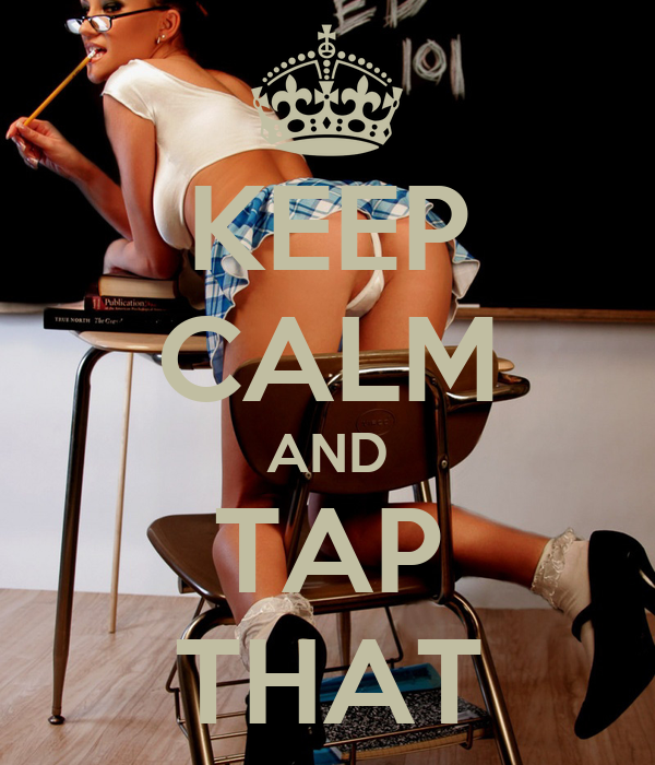 KEEP CALM AND TAP THAT