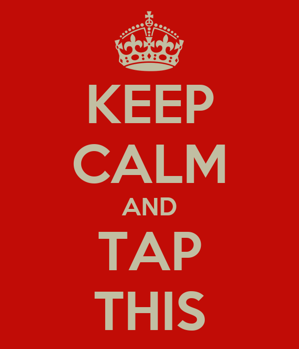 KEEP CALM AND TAP THIS