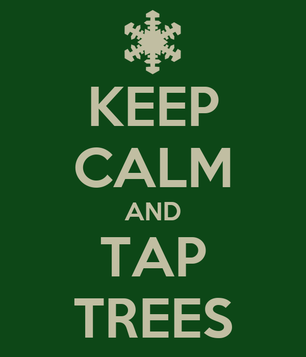 KEEP CALM AND TAP TREES