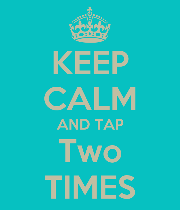 KEEP CALM AND TAP Two TIMES