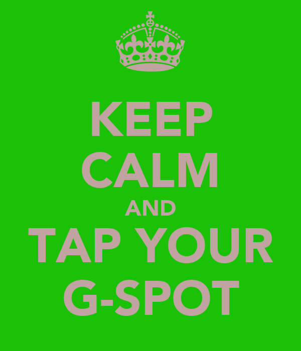 KEEP CALM AND TAP YOUR G-SPOT
