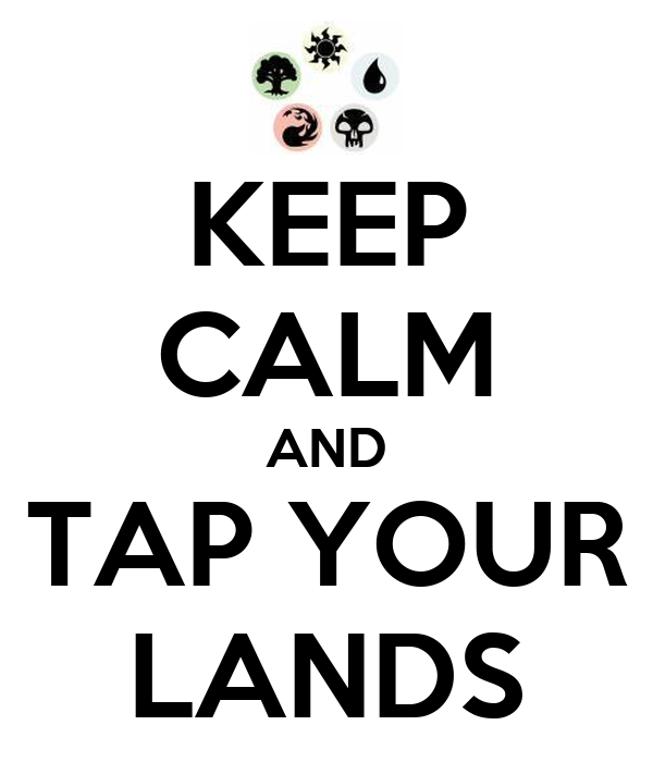 KEEP CALM AND TAP YOUR LANDS