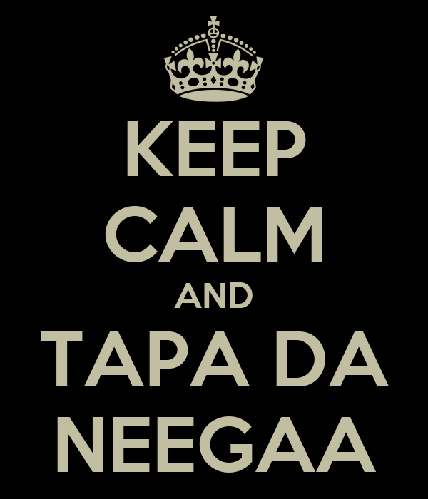 KEEP CALM AND TAPA DA NEEGAA