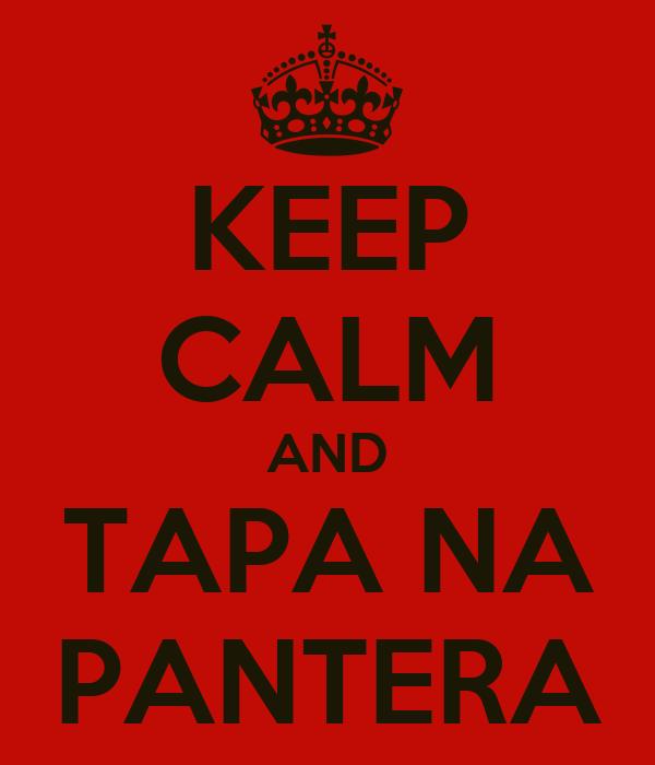 KEEP CALM AND TAPA NA PANTERA