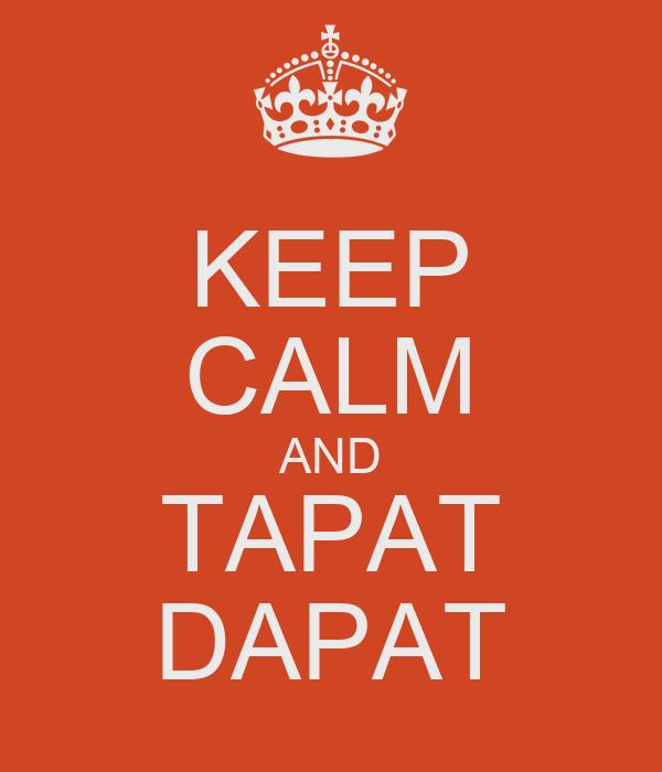 KEEP CALM AND TAPAT DAPAT