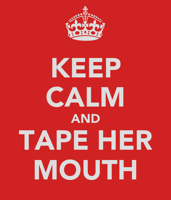 KEEP CALM AND TAPE HER MOUTH