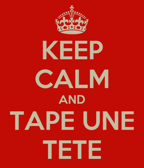 KEEP CALM AND TAPE UNE TETE