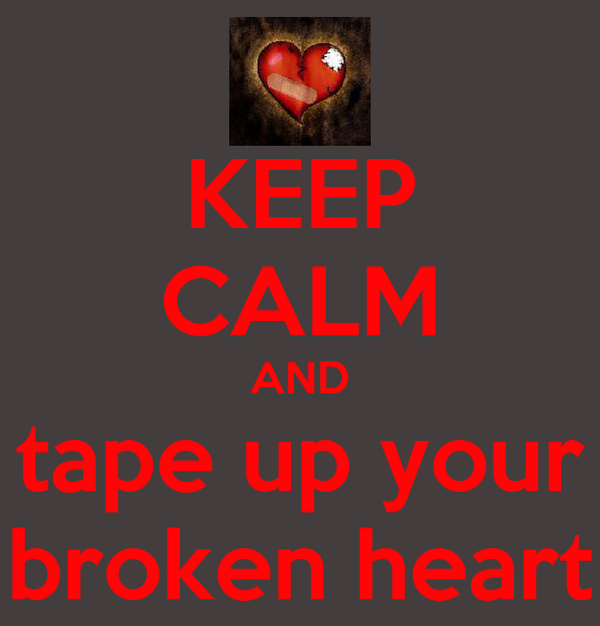 KEEP CALM AND tape up your broken heart