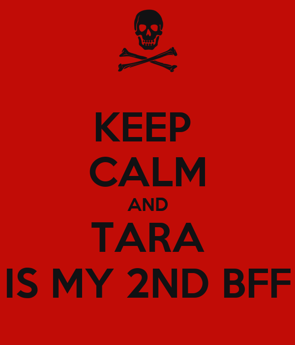 KEEP  CALM AND TARA IS MY 2ND BFF