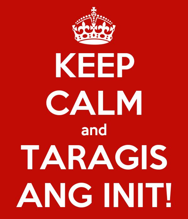 KEEP CALM and TARAGIS ANG INIT!