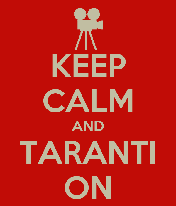KEEP CALM AND TARANTI ON