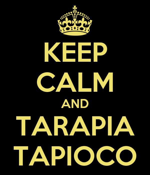 KEEP CALM AND TARAPIA TAPIOCO