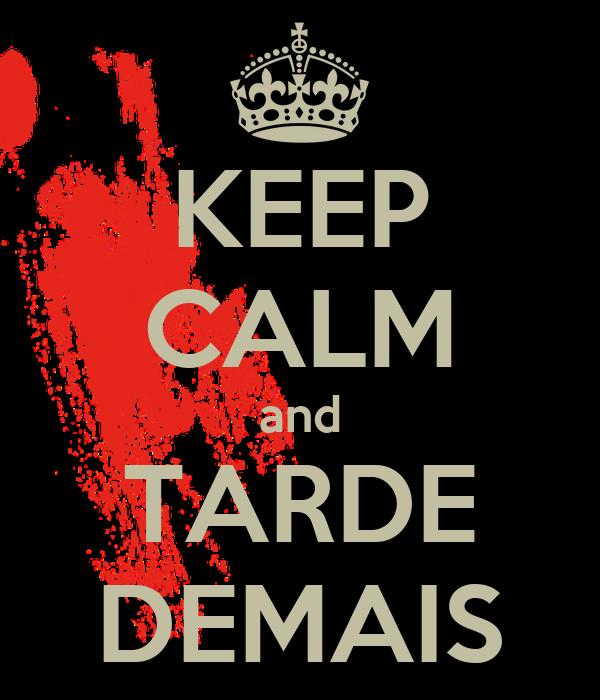 KEEP CALM and TARDE DEMAIS