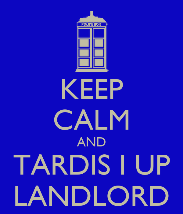 KEEP CALM AND TARDIS I UP LANDLORD