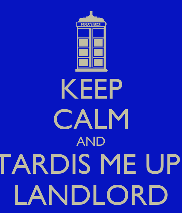 KEEP CALM AND TARDIS ME UP  LANDLORD