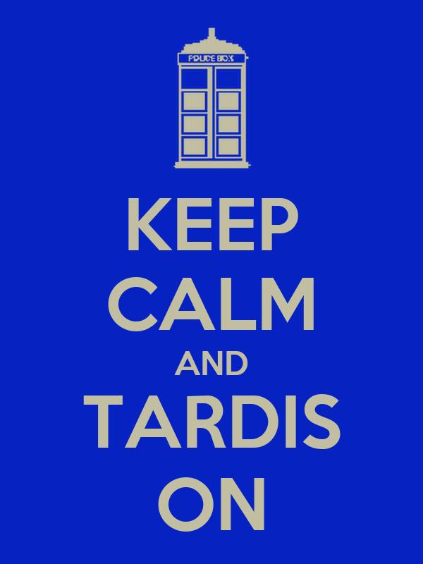 KEEP CALM AND TARDIS ON